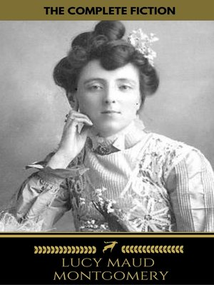 cover image of Lucy Maud Montgomery (The Complete Fiction) ( Golden Deer Classics)