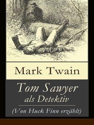 cover image of Tom Sawyer als Detektiv (Von Huck Finn erzählt)