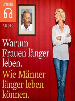 cover image of Warum Frauen länger leben. Wie Männer länger leben können.