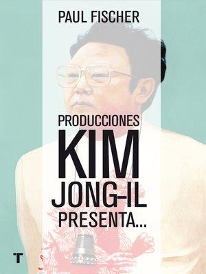 cover image of Producciones Kim Jong-Il presenta...