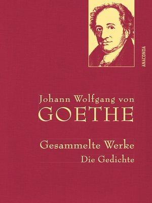 cover image of Johann Wolfgang von Goethe--Gesammelte Werke. Die Gedichte