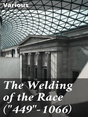 "cover image of The Welding of the Race (""449""-1066)"
