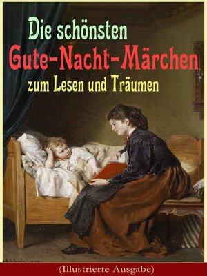 cover image of Die schönsten Gute-Nacht-Märchen zum Lesen und Träumen (Illustrierte Ausgabe)