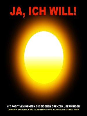 cover image of Ja, ich will! Mit positivem Denken die eigenen Grenzen überwinden