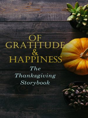 cover image of Of Gratitude & Happiness--The Thanksgiving Storybook