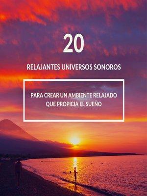 cover image of 20 relajantes universos sonoros con una excelente calidad de sonido--sueño profundo, relajación, meditación