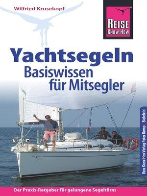 cover image of Reise Know-How Yachtsegeln--Basiswissen für Mitsegler Der Praxis-Ratgeber für gelungene Segeltörns (Sachbuch)