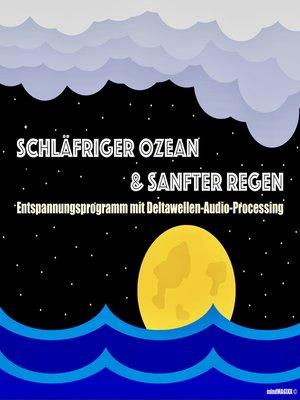 cover image of Schläfriger Ozean & Sanfter Regen--Einschlafen, Durchschlafen, Ausschlafen