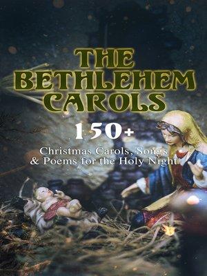 cover image of The Bethlehem Carols--150+ Christmas Carols, Songs & Poems for the Holy Night