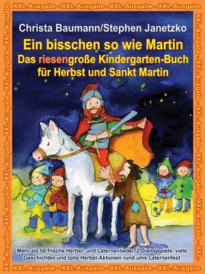 cover image of Ein bisschen so wie Martin-- Das riesengroße Kindergarten-Buch für Herbst und Sankt Martin