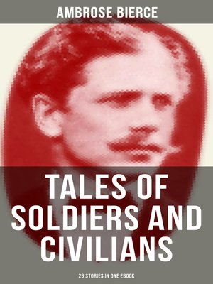 cover image of TALES OF SOLDIERS AND CIVILIANS (26 Stories in One eBook)