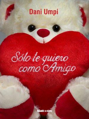 cover image of Sólo te quiero como amigo