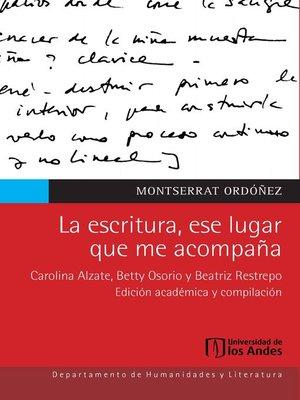 cover image of La escritura, ese lugar que me acompaña