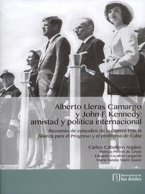 cover image of Alberto Lleras Camargo y John F. Kennedy