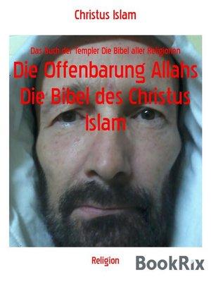 cover image of Die Offenbarung Allahs Die Bibel des Christus Islam