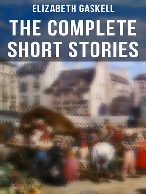 cover image of The Complete Short Stories of Elizabeth Gaskell