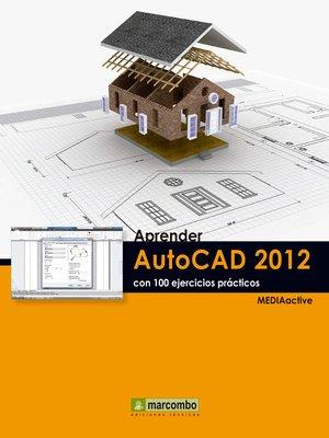 cover image of Aprender Autocad 2012 con 100 ejercicios prácticos