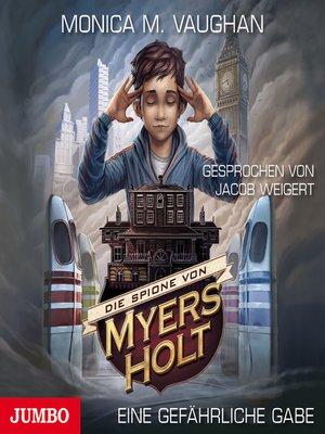 cover image of Die Spione von Myers Holt. Eine gefährliche Gabe