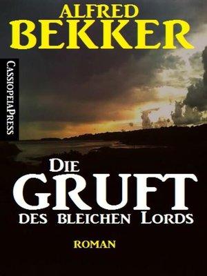 cover image of Alfred Bekker Roman--Die Gruft des bleichen Lords