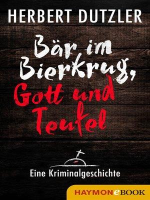 cover image of Bär im Bierkrug, Gott und Teufel. Eine Kriminalgeschichte