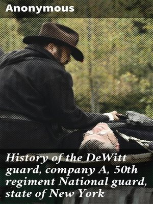 cover image of History of the DeWitt guard, company A, 50th regiment National guard, state of New York