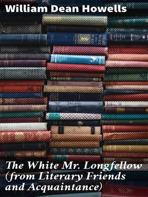 cover image of The White Mr. Longfellow (from Literary Friends and Acquaintance)