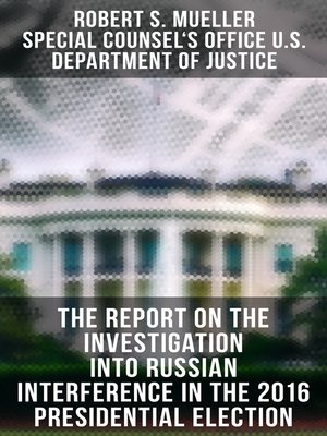 cover image of The Report On the Investigation Into Russian Interference In the 2016 Presidential Election