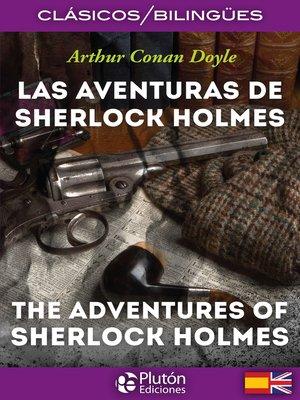 cover image of Las aventuras de Sherlock Holmes – the adventures of Sherlock Holmes