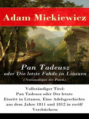 cover image of Pan Tadeusz oder Die letzte Fehde in Litauen (Nationalepos der Polen)