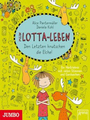 cover image of Mein Lotta-Leben. Den Letzten knutschen die Elche!