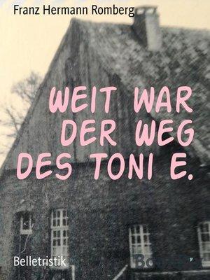 cover image of Weit war der Weg des Toni E.