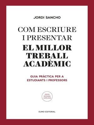 cover image of Com escriure i presentar el millor treball acadèmic