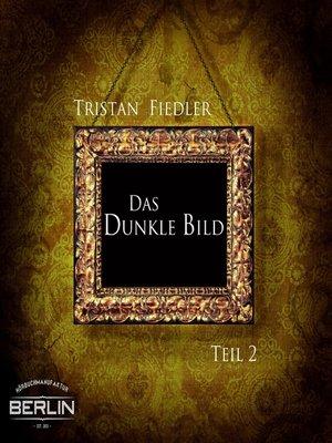 cover image of Das Dunkle Bild, Teil 2