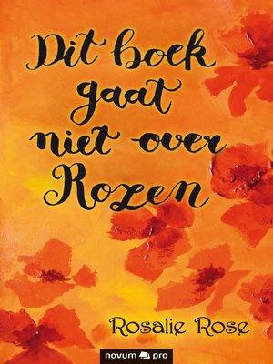 cover image of Dit boek gaat niet over rozen