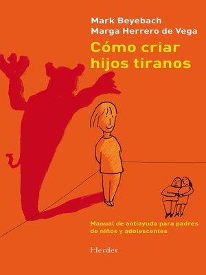 cover image of Cómo criar hijos tiranos