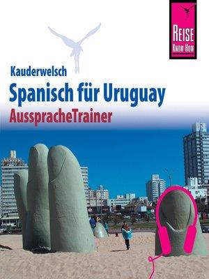 cover image of Reise Know-How Kauderwelsch AusspracheTrainer Spanisch für Uruguay