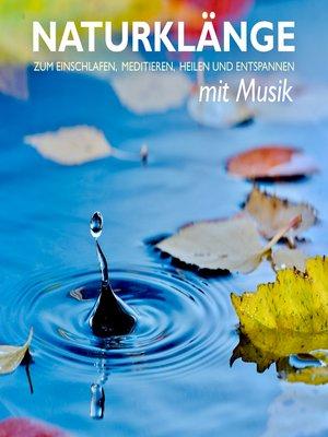 cover image of Naturklänge mit Musik--zum Einschlafen, Meditieren, Heilen und Entspannen