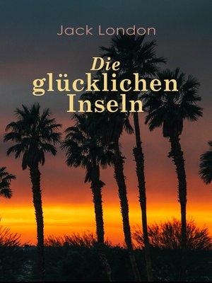 cover image of Die glücklichen Inseln