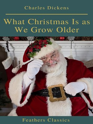 cover image of What Christmas Is as We Grow Older (Feathers Classics)
