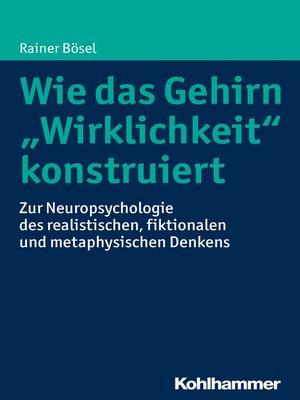 """cover image of Wie das Gehirn """"Wirklichkeit"""" konstruiert"""