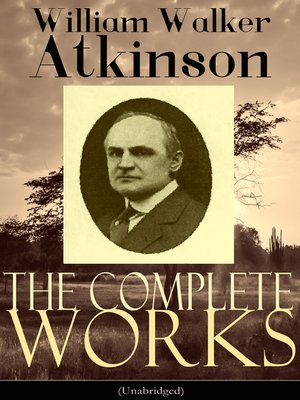 cover image of The Complete Works of William Walker Atkinson (Unabridged)
