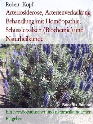 cover image of Arteriosklerose, Arterienverkalkung Behandlung mit Homöopathie, Schüsslersalzen (Biochemie) und Naturheilkunde