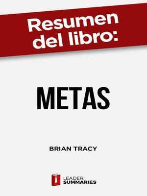 """cover image of Resumen del libro """"Metas"""" de Brian Tracy"""