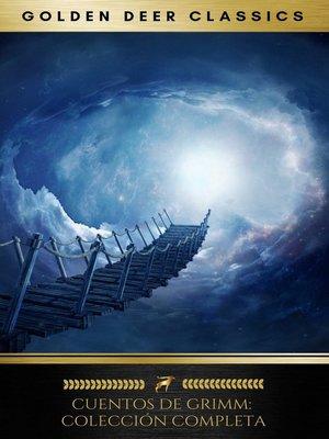 cover image of Cuentos De Grimm. Cuentos infantiles y del hogar (Colección Completa)