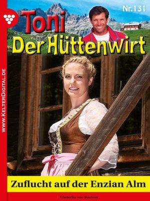 cover image of Toni der Hüttenwirt 131 – Heimatroman