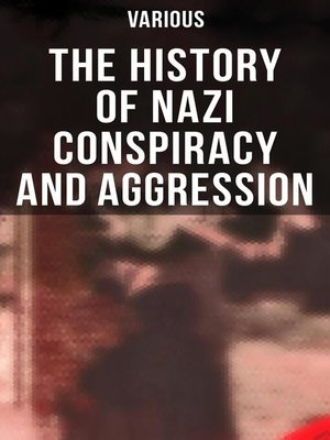 cover image of The History of Nazi Conspiracy and Aggression