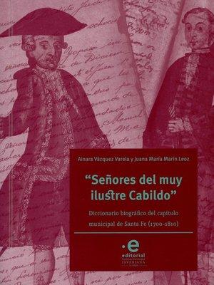 """cover image of """"Señores del muy ilustre cabildo"""""""