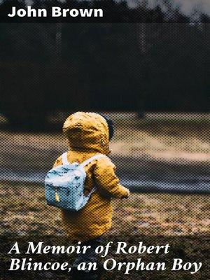 cover image of A Memoir of Robert Blincoe, an Orphan Boy