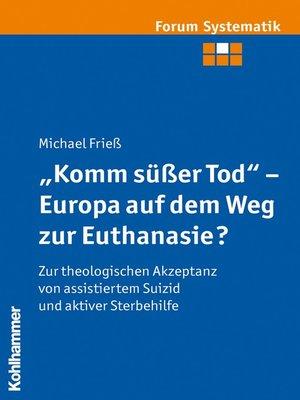 """cover image of """"Komm süßer Tod""""--Europa auf dem Weg zur Euthanasie?"""