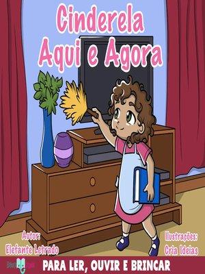 cover image of Cinderela Aqui e Agora!